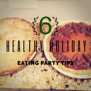 6 Healthy Holiday Eating Party Tips